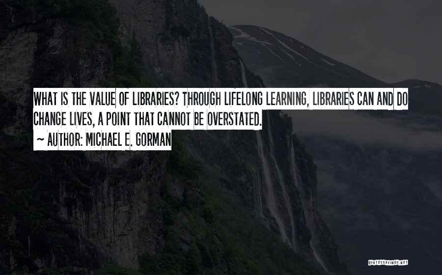 Learning Is Lifelong Quotes By Michael E. Gorman