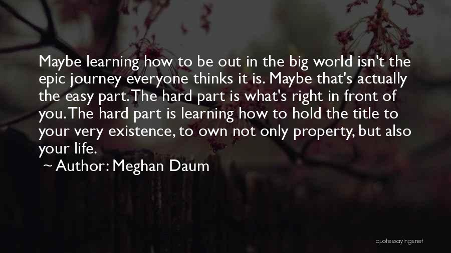 Learning Is Not Easy Quotes By Meghan Daum