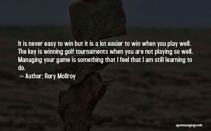 Learning Is Not Easy Quotes By Rory McIlroy