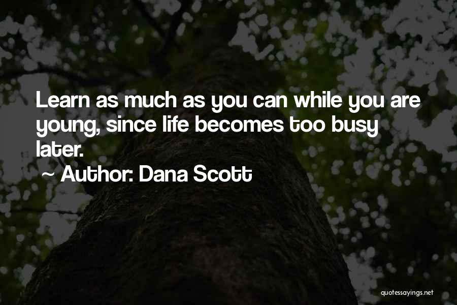 Learning Later In Life Quotes By Dana Scott