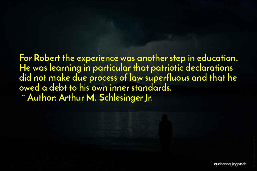 Learning Law Quotes By Arthur M. Schlesinger Jr.