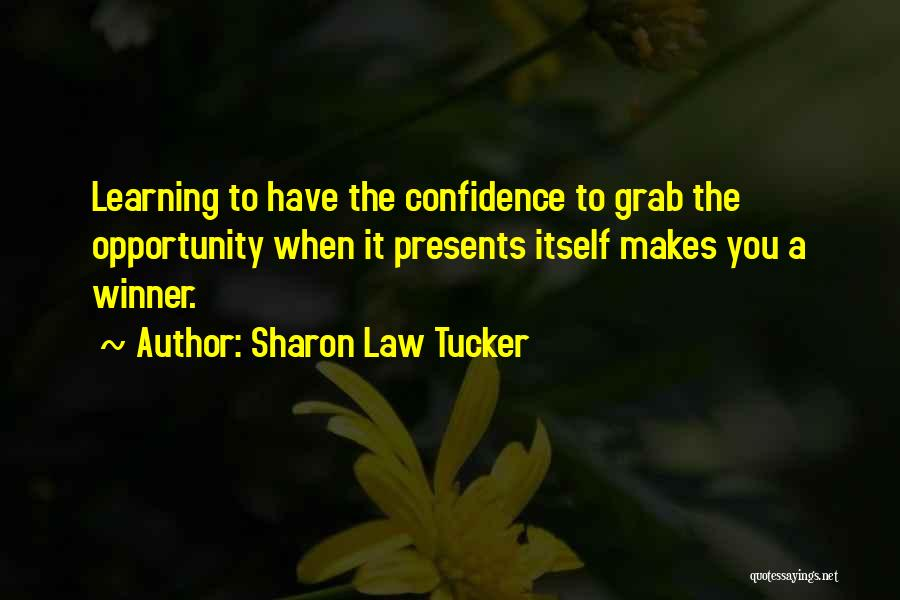 Learning Law Quotes By Sharon Law Tucker