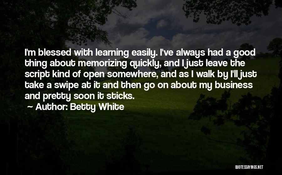 Learning Quickly Quotes By Betty White