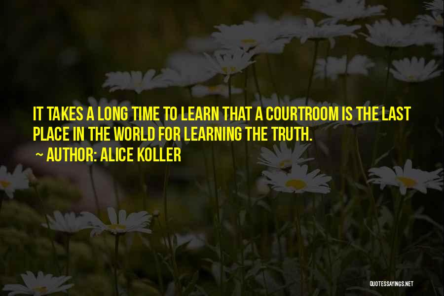 Learning Takes Time Quotes By Alice Koller