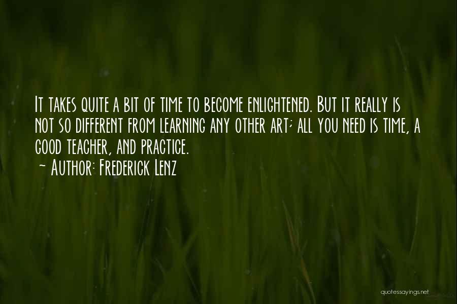Learning Takes Time Quotes By Frederick Lenz