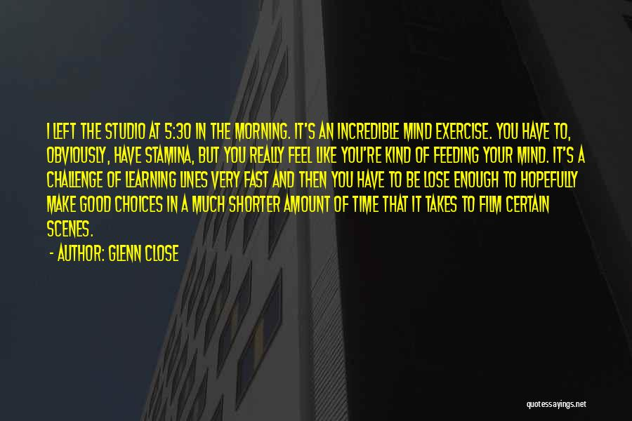 Learning Takes Time Quotes By Glenn Close
