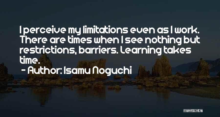 Learning Takes Time Quotes By Isamu Noguchi