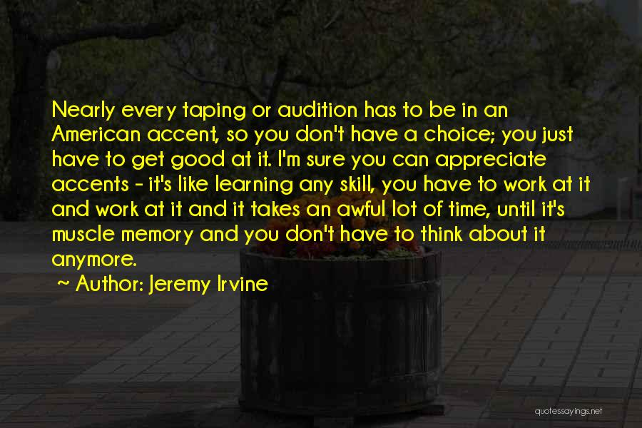 Learning Takes Time Quotes By Jeremy Irvine