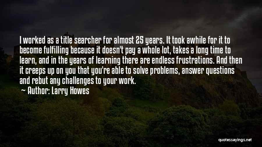 Learning Takes Time Quotes By Larry Howes