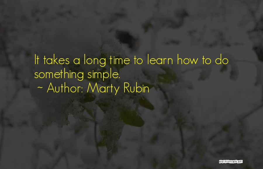 Learning Takes Time Quotes By Marty Rubin