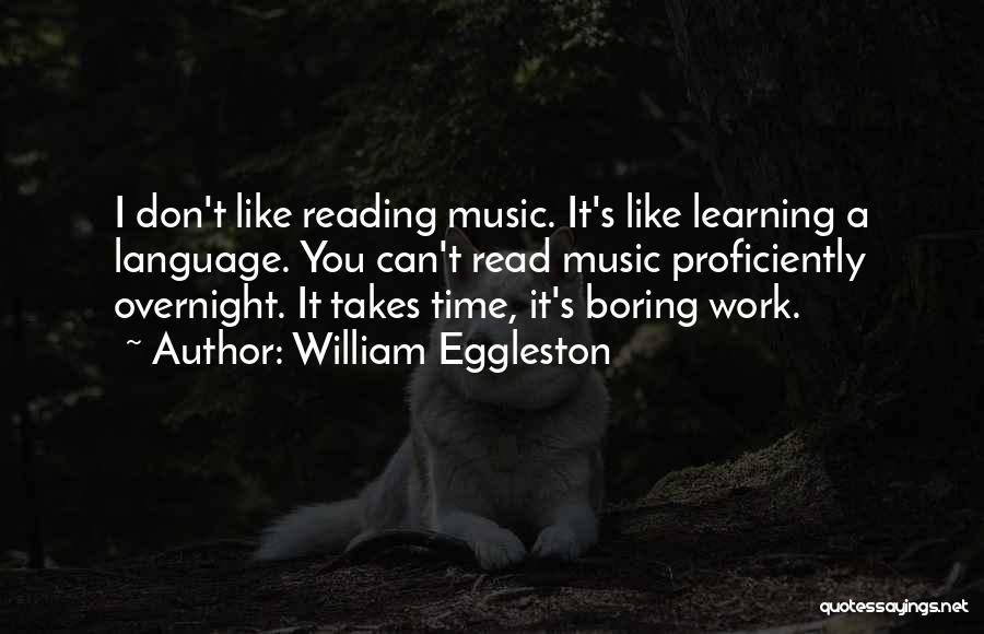 Learning Takes Time Quotes By William Eggleston