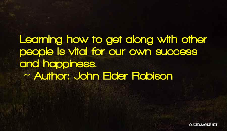 Learning To Get Along Quotes By John Elder Robison