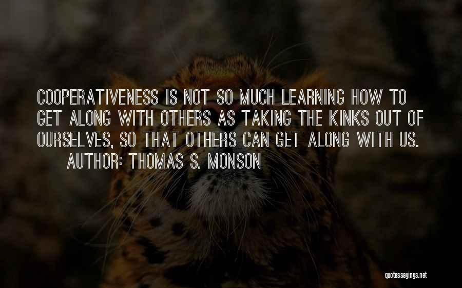 Learning To Get Along Quotes By Thomas S. Monson