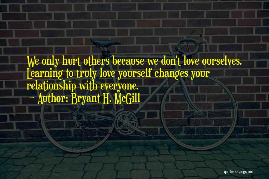 Learning To Love Others Quotes By Bryant H. McGill