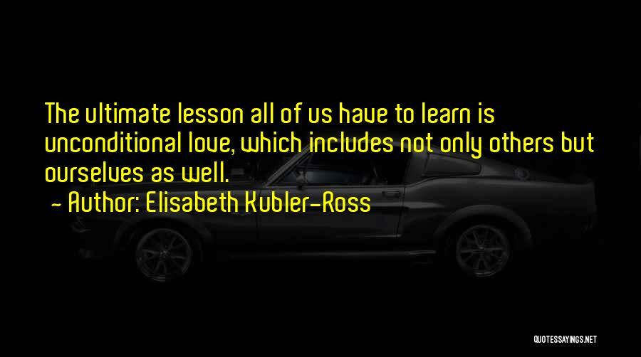 Learning To Love Others Quotes By Elisabeth Kubler-Ross