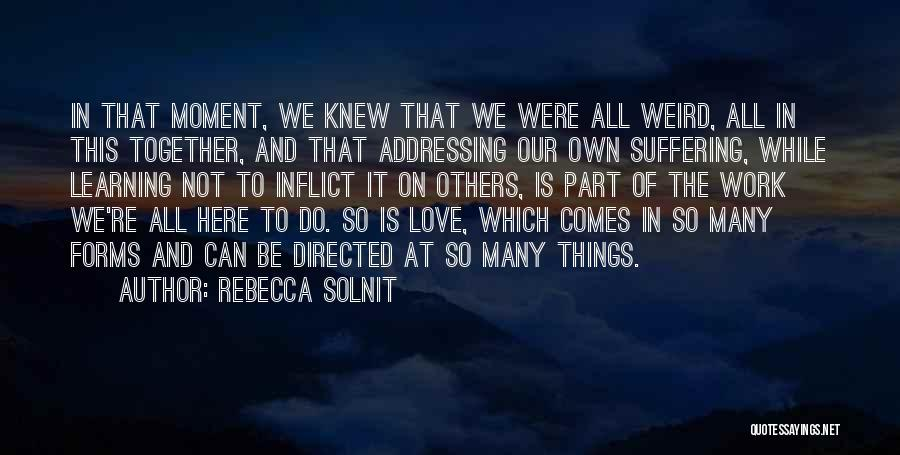 Learning To Love Others Quotes By Rebecca Solnit