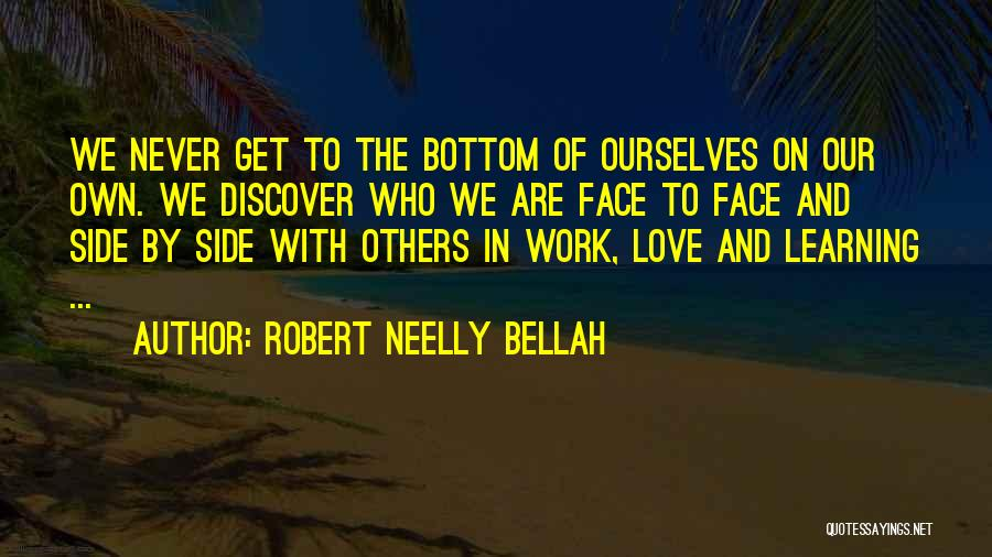 Learning To Love Others Quotes By Robert Neelly Bellah