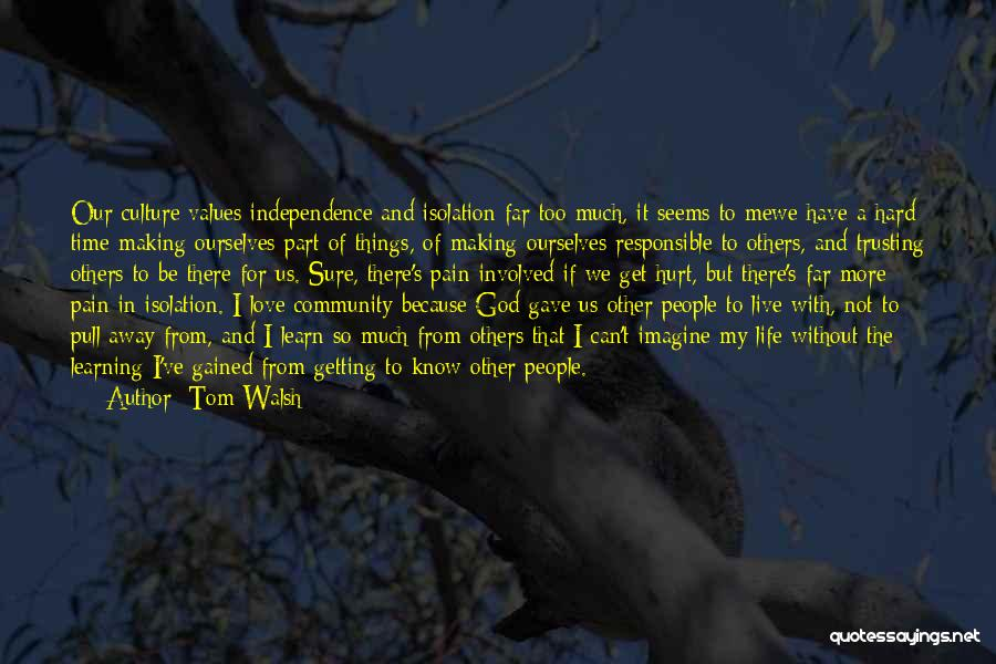 Learning To Love Others Quotes By Tom Walsh