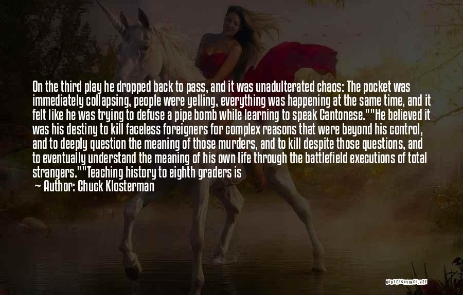 Learning While Teaching Quotes By Chuck Klosterman