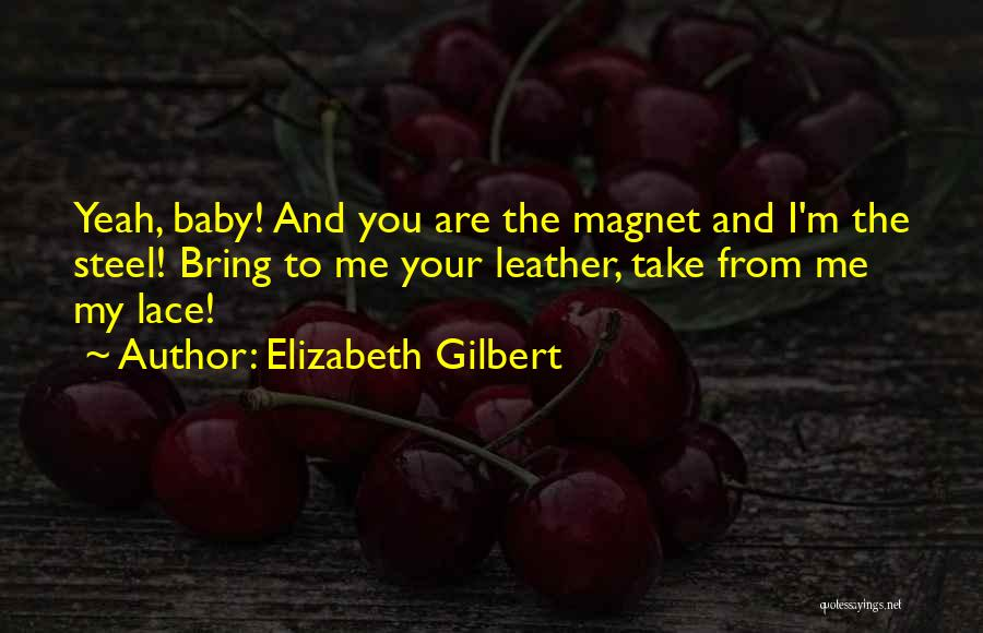 Leather And Lace Quotes By Elizabeth Gilbert