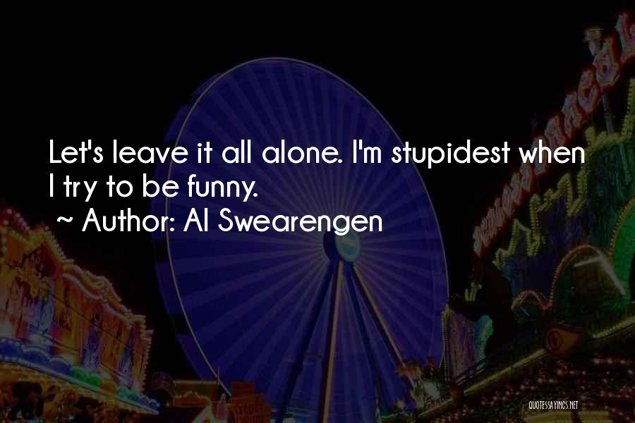 Leave Funny Quotes By Al Swearengen