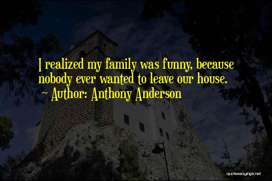 Leave Funny Quotes By Anthony Anderson
