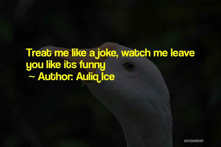 Leave Funny Quotes By Auliq Ice