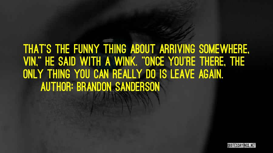 Leave Funny Quotes By Brandon Sanderson