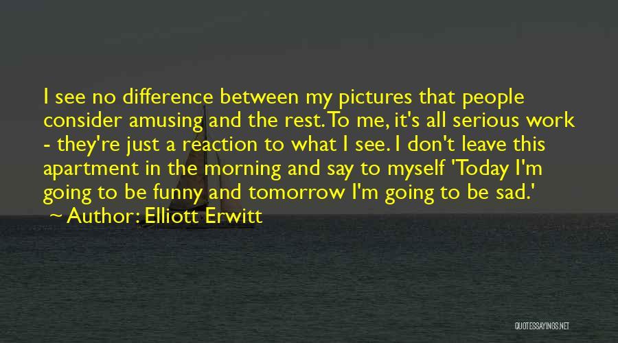 Leave Funny Quotes By Elliott Erwitt