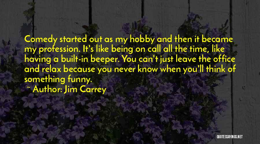 Leave Funny Quotes By Jim Carrey