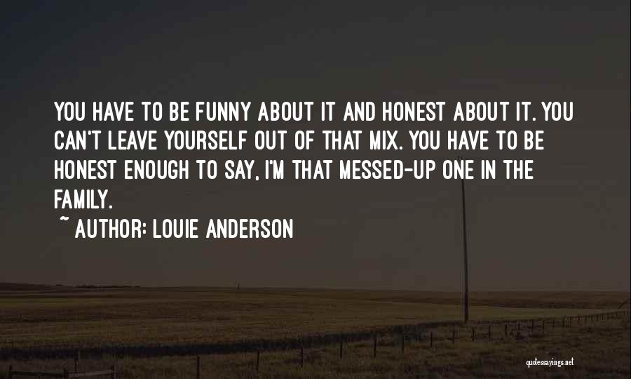 Leave Funny Quotes By Louie Anderson