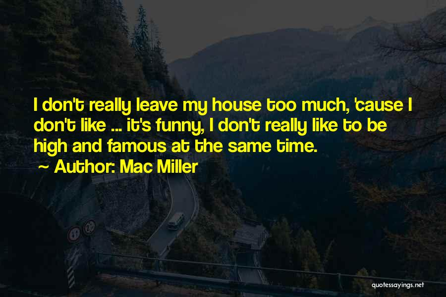 Leave Funny Quotes By Mac Miller