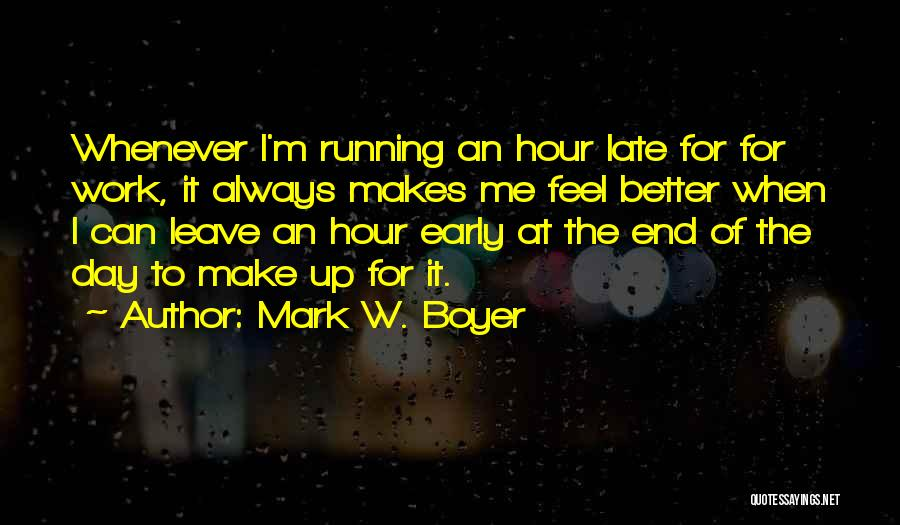 Leave Funny Quotes By Mark W. Boyer