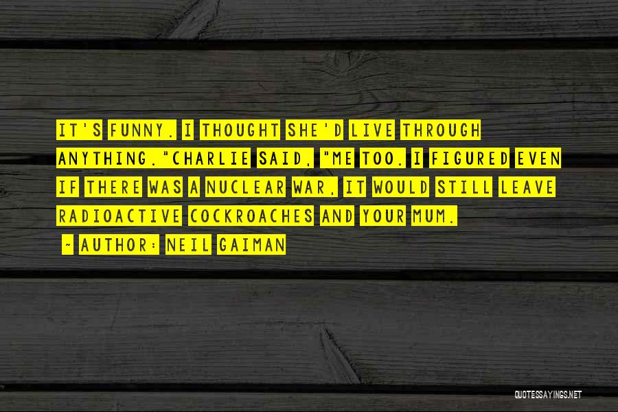 Leave Funny Quotes By Neil Gaiman