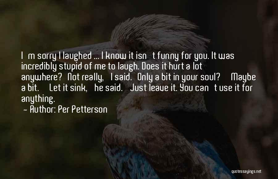 Leave Funny Quotes By Per Petterson