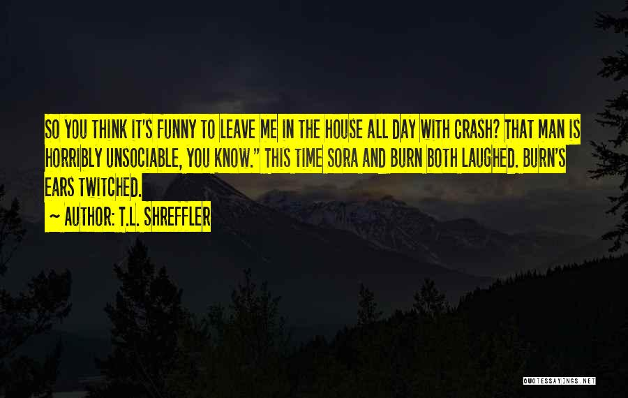Leave Funny Quotes By T.L. Shreffler