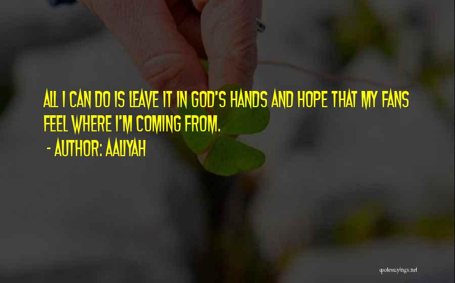 Leave It In God's Hands Quotes By Aaliyah