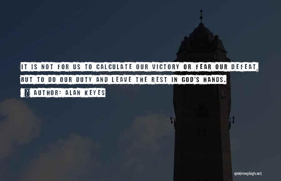 Leave It In God's Hands Quotes By Alan Keyes