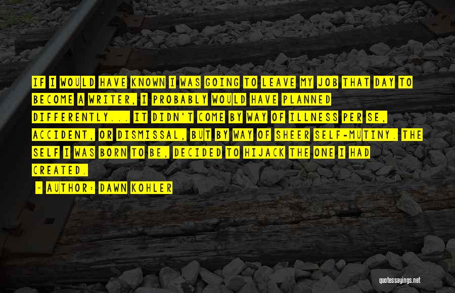 Leave The Job Quotes By Dawn Kohler
