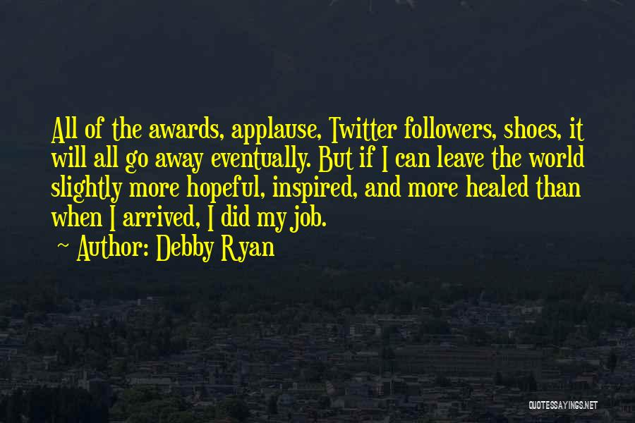 Leave The Job Quotes By Debby Ryan