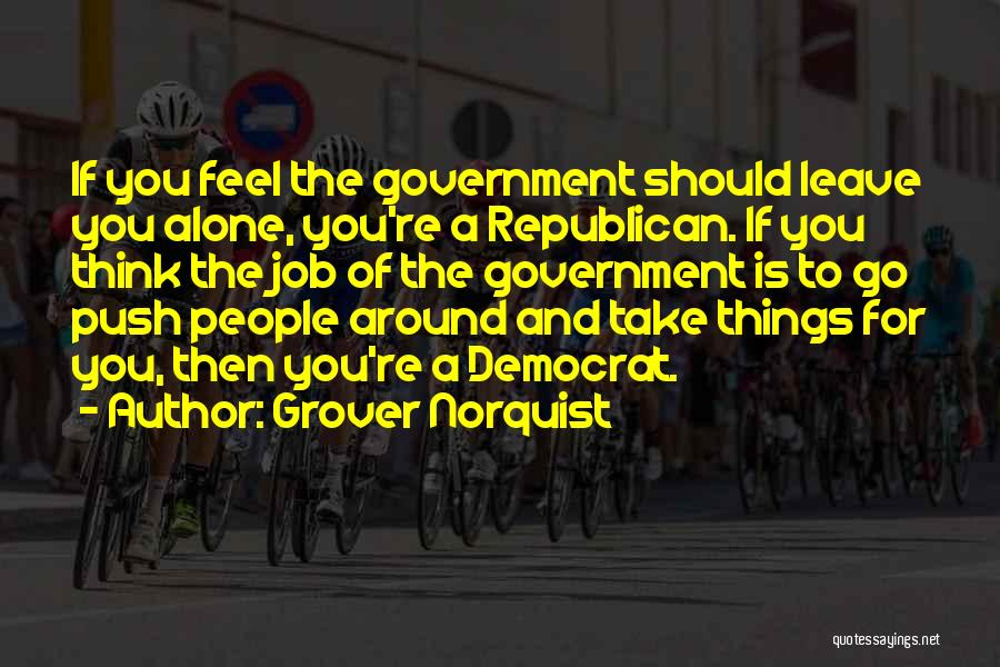 Leave The Job Quotes By Grover Norquist