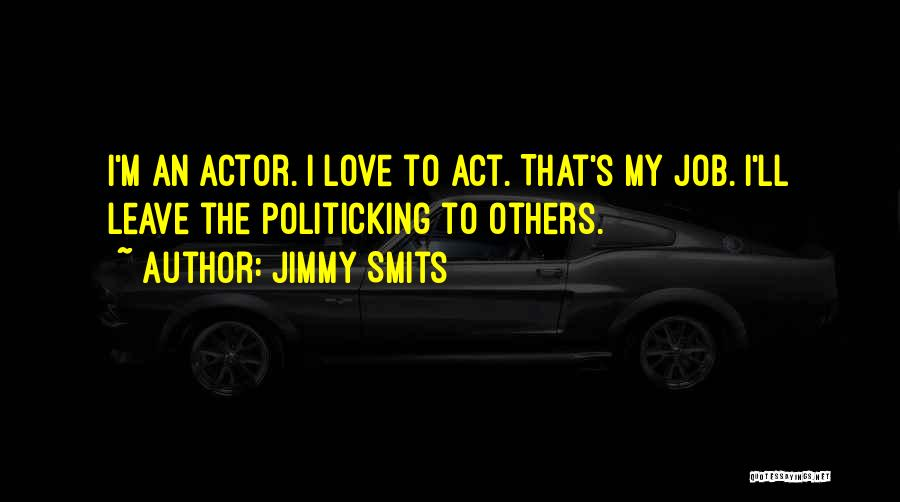 Leave The Job Quotes By Jimmy Smits