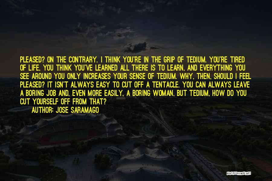 Leave The Job Quotes By Jose Saramago