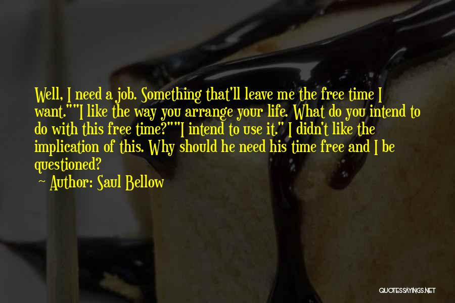 Leave The Job Quotes By Saul Bellow