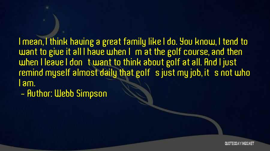 Leave The Job Quotes By Webb Simpson