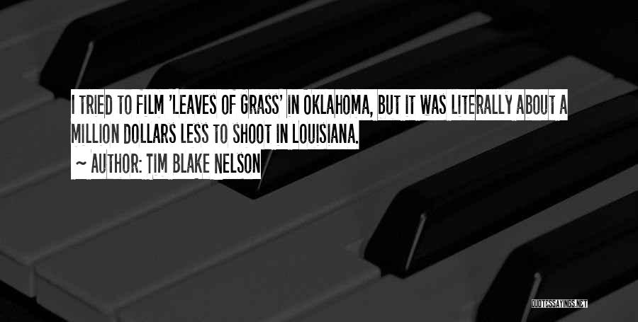 Leaves Of Grass Quotes By Tim Blake Nelson