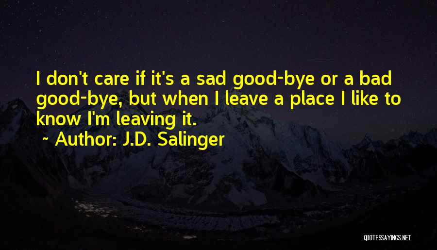 Leaving A Bad Place Quotes By J.D. Salinger