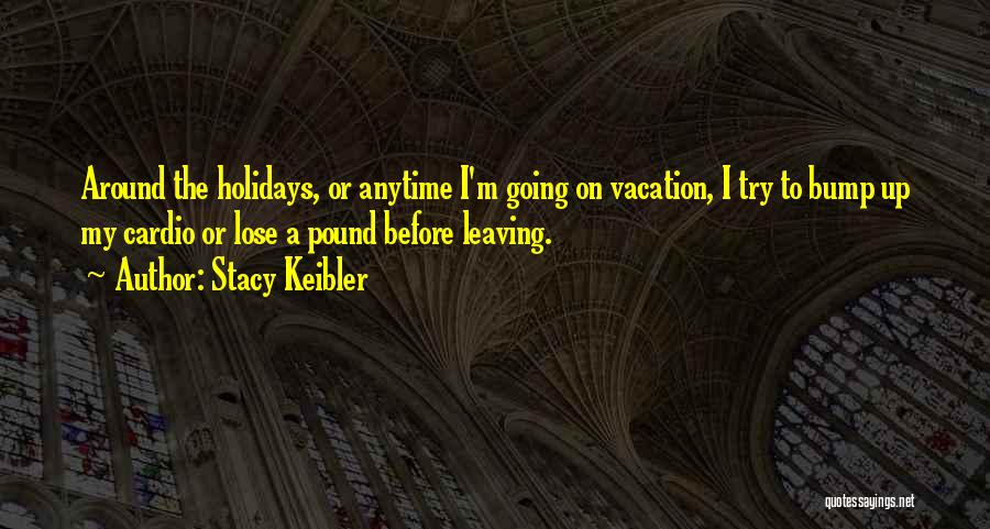 Leaving A Vacation Quotes By Stacy Keibler