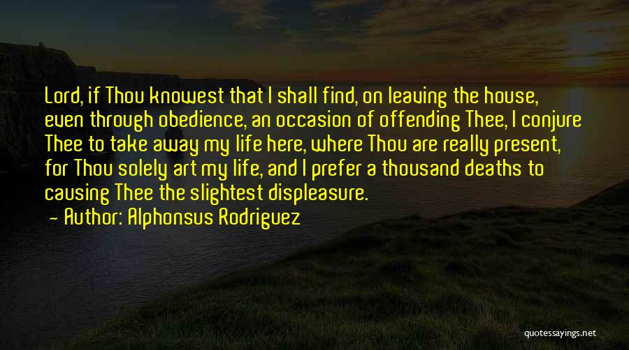 Leaving Life Quotes By Alphonsus Rodriguez