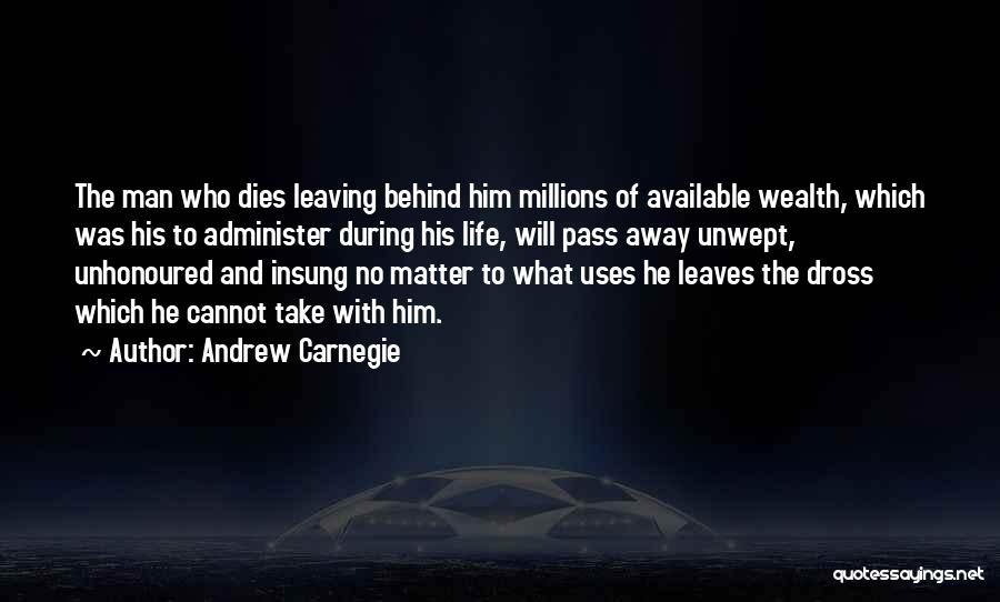 Leaving Life Quotes By Andrew Carnegie